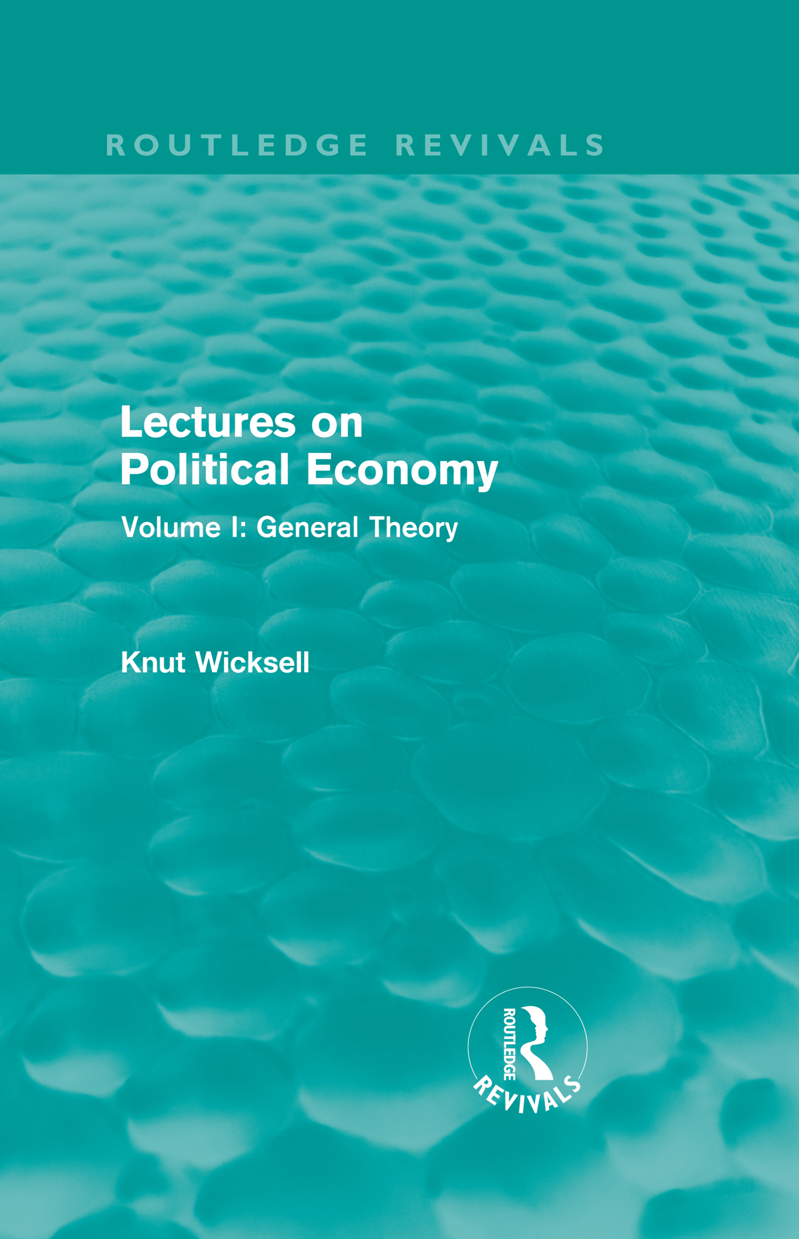 Lectures on Political Economy (Routledge Revivals): Volume I: General Theory, 1st Edition (Hardback) book cover