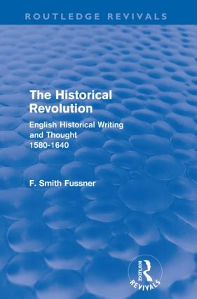 The Historical Revolution (Routledge Revivals): English Historical Writing and Thought 1580-1640, 1st Edition (Paperback) book cover