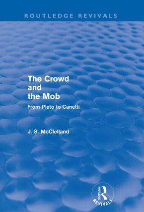 The Crowd and the Mob (Routledge Revivals): From Plato to Canetti (Paperback) book cover