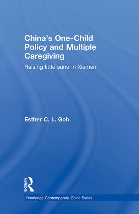 China's One-Child Policy and Multiple Caregiving: Raising Little Suns in Xiamen (Hardback) book cover