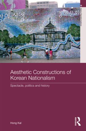Aesthetic Constructions of Korean Nationalism: Spectacle, Politics and History (Hardback) book cover