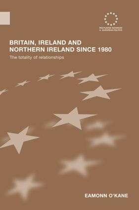 Britain, Ireland and Northern Ireland since 1980: The Totality of Relationships, 1st Edition (Paperback) book cover