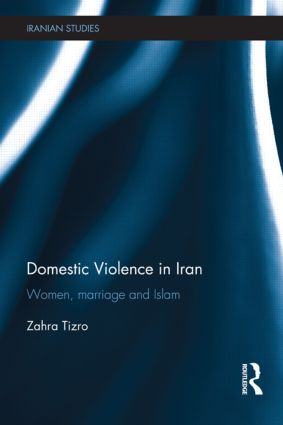 Domestic Violence in Iran: Women, Marriage and Islam (Hardback) book cover