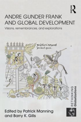 Andre Gunder Frank and Global Development: Visions, Remembrances, and Explorations book cover