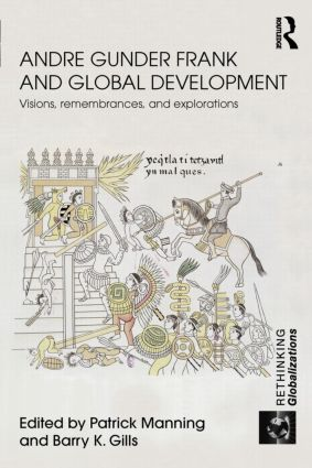Andre Gunder Frank and Global Development: Visions, Remembrances, and Explorations, 1st Edition (Paperback) book cover