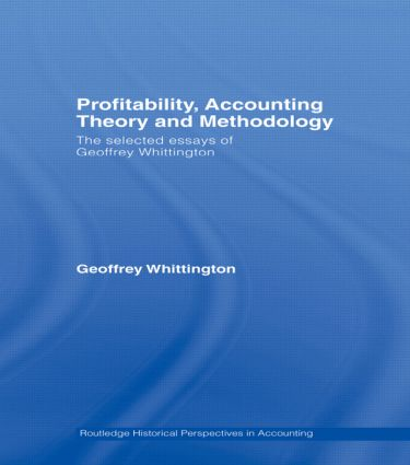 Profitability, Accounting Theory and Methodology: The Selected Essays of Geoffrey Whittington (Hardback) book cover