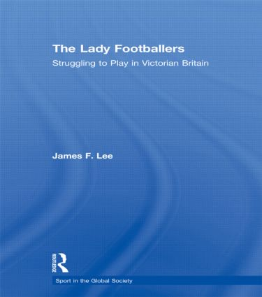 The Lady Footballers: Struggling to Play in Victorian Britain book cover