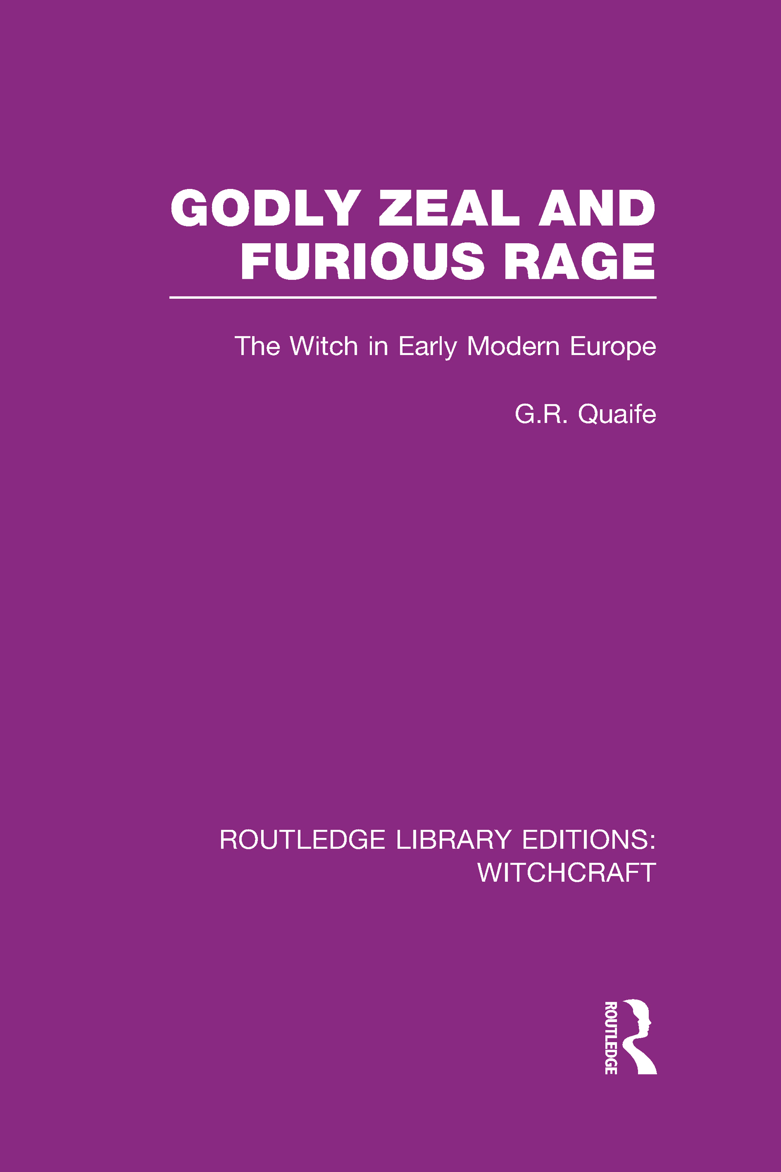 Godly Zeal and Furious Rage (RLE Witchcraft): The Witch in Early Modern Europe (Hardback) book cover