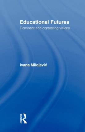 Educational Futures: Dominant and Contesting Visions, 1st Edition (Paperback) book cover