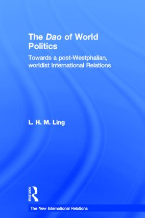 The Dao of World Politics: Towards a Post-Westphalian, Worldist International Relations (Hardback) book cover