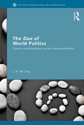 The Dao of World Politics: Towards a Post-Westphalian, Worldist International Relations (Paperback) book cover