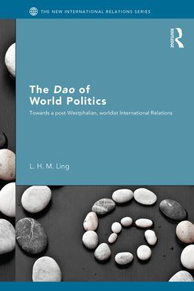 The Dao of World Politics: Towards a Post-Westphalian, Worldist International Relations book cover