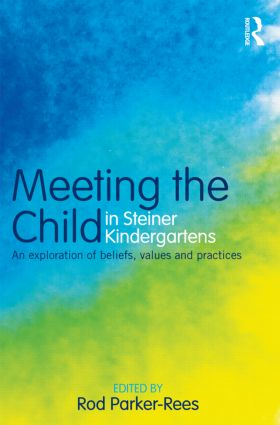 Meeting the Child in Steiner Kindergartens: An Exploration of Beliefs, Values and Practices (Paperback) book cover