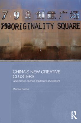 China's New Creative Clusters: Governance, Human Capital and Investment (Hardback) book cover