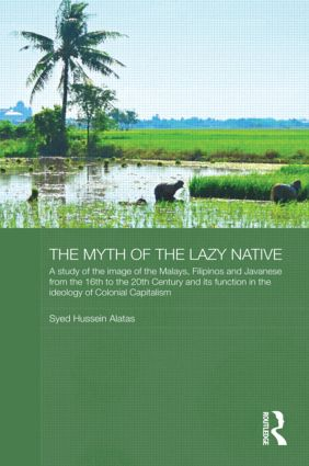 The Myth of the Lazy Native: A Study of the Image of the Malays, Filipinos and Javanese from the 16th to the 20th Century and Its Function in the Ideology of Colonial Capitalism, 1st Edition (Paperback) book cover