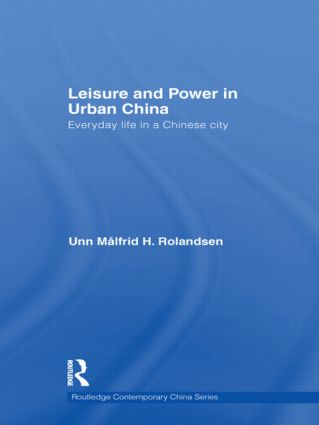 Leisure and Power in Urban China: Everyday life in a Chinese city (Hardback) book cover