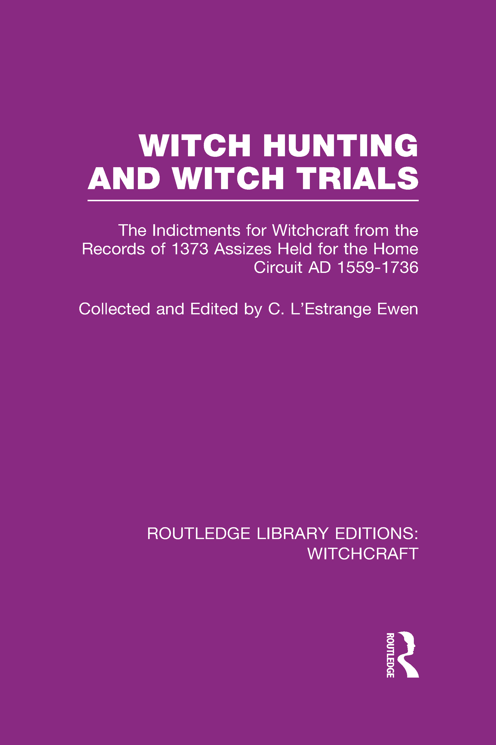 Witch Hunting and Witch Trials (RLE Witchcraft): The Indictments for Witchcraft from the Records of the 1373 Assizes Held from the Home Court 1559-1736 AD (Hardback) book cover