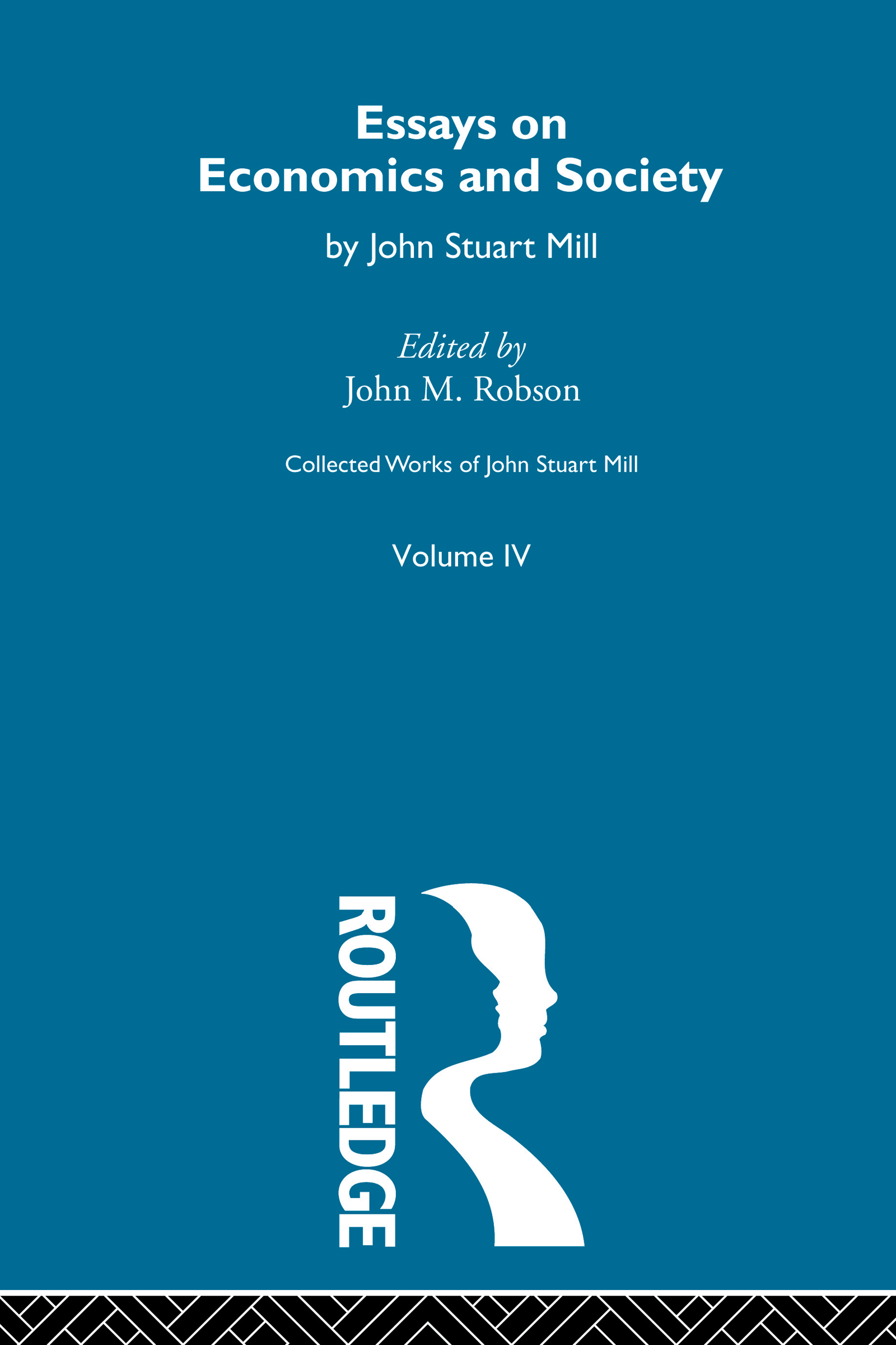 Collected Works of John Stuart Mill: IV. Essays on Economics and Society Vol A (Paperback) book cover
