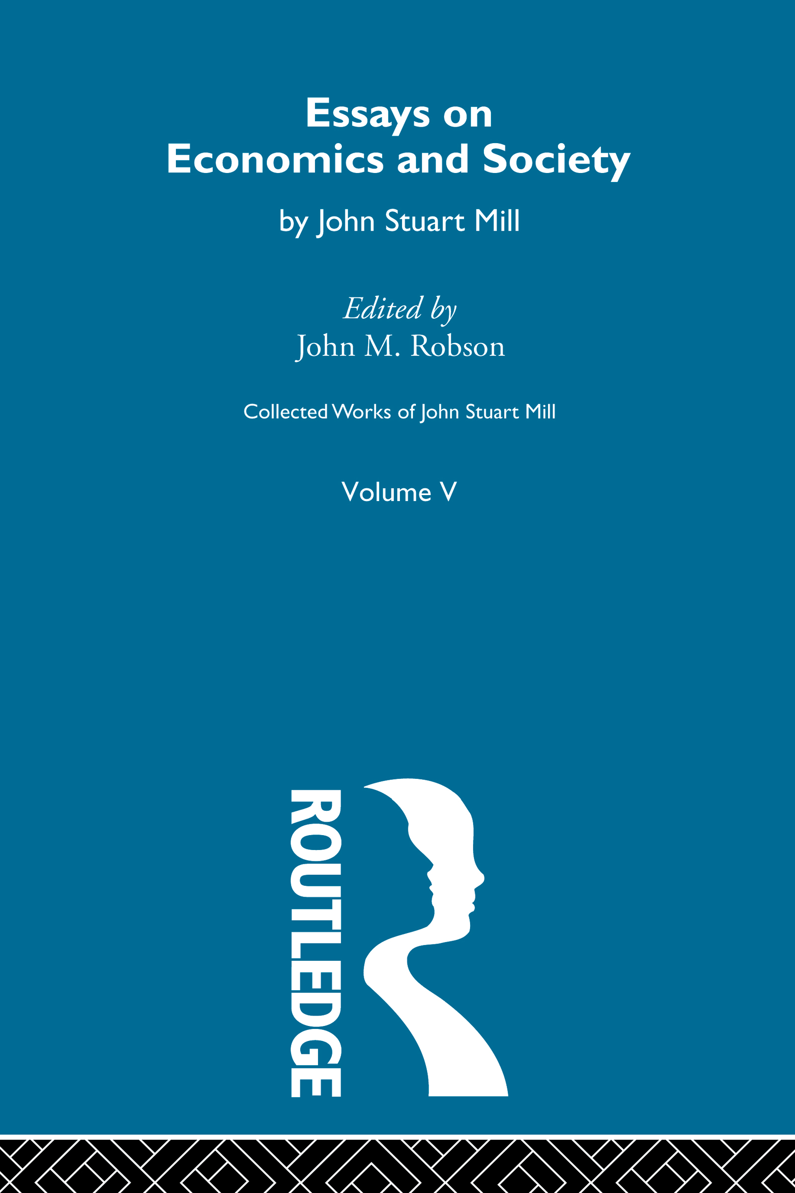 Collected Works of John Stuart Mill: V. Essays on Economics and Society Vol B (Paperback) book cover