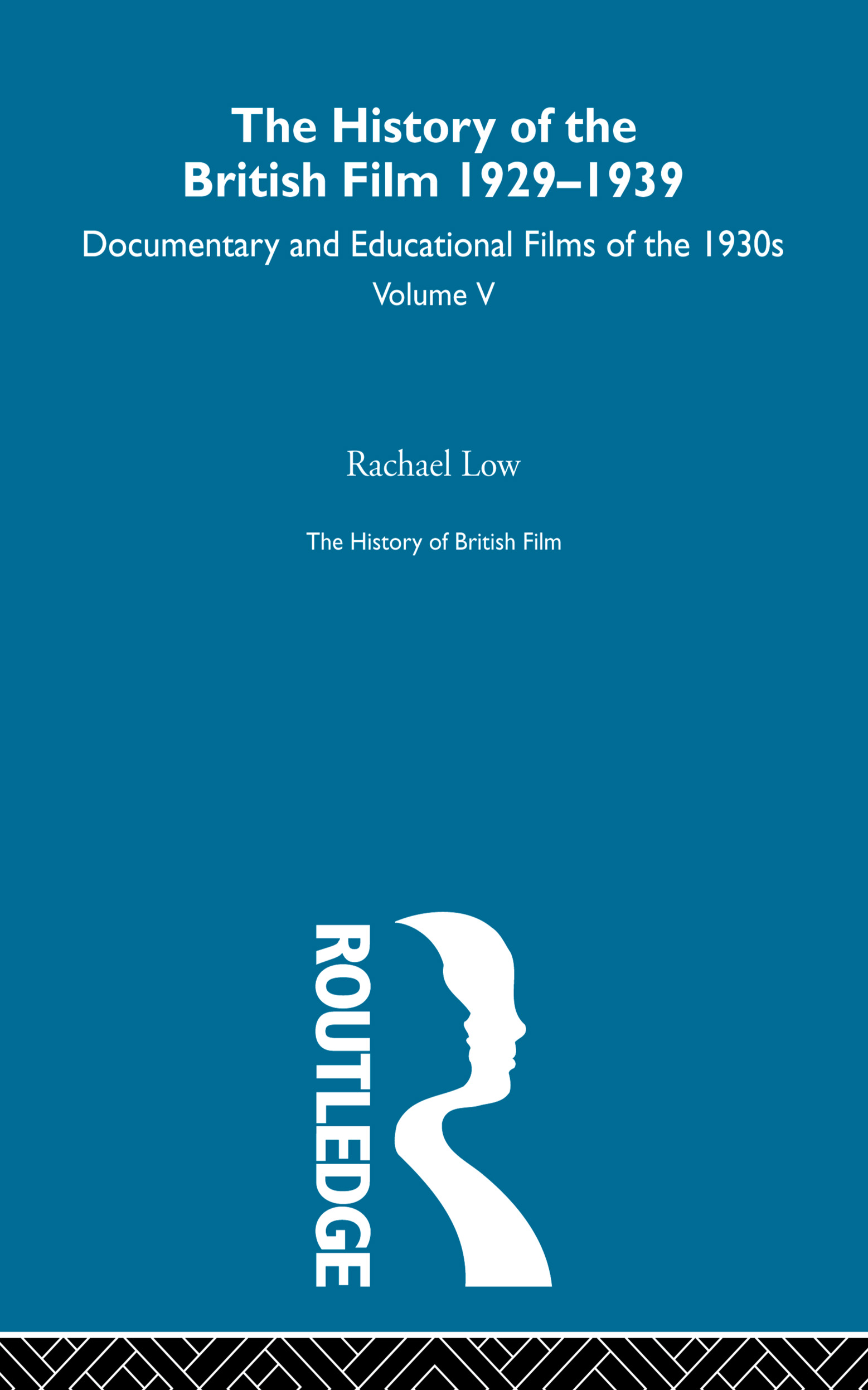 The History of British Film (Volume 5): The History of the British Film 1929 - 1939: Documentary and Educational Films of the 1930s, 1st Edition (Paperback) book cover