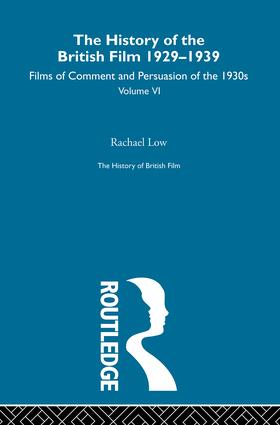 The History of British Film (Volume 6): The History of the British Film 1929 - 1939: Films of Comment and Persuasion of the 1930's, 1st Edition (Paperback) book cover