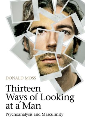 Thirteen Ways of Looking at a Man: Psychoanalysis and Masculinity, 1st Edition (Paperback) book cover