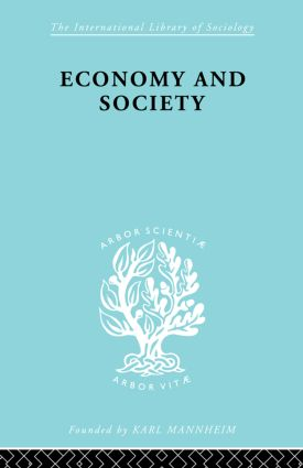 Economy and Society: A Study in the Integration of Economic and Social Theory, 1st Edition (Paperback) book cover