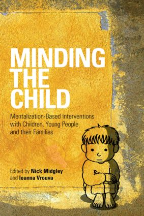 Minding the Child: Mentalization-Based Interventions with Children, Young People and their Families, 1st Edition (Paperback) book cover