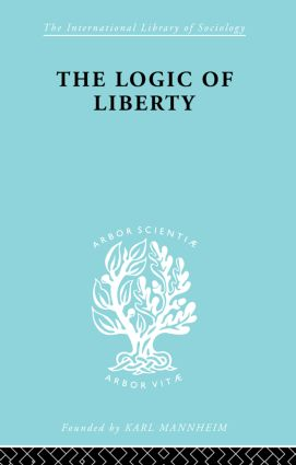 The Logic of Liberty: Reflections and Rejoinders, 1st Edition (Paperback) book cover