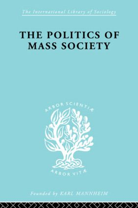 Politics of Mass Society: 1st Edition (Paperback) book cover