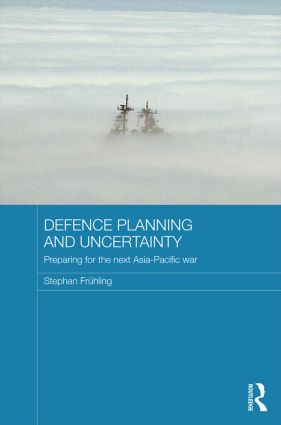 Defence Planning and Uncertainty: Preparing for the Next Asia-Pacific War book cover