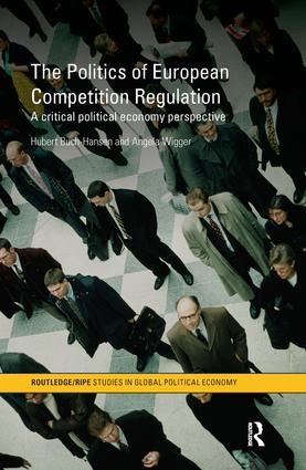 The Politics of European Competition Regulation: A Critical Political Economy Perspective (Hardback) book cover