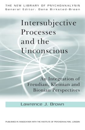 Intersubjective Processes and the Unconscious: An Integration of Freudian, Kleinian and Bionian Perspectives book cover