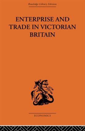 Enterprise and Trade in Victorian Britain: Essays in Historical Economics, 1st Edition (Paperback) book cover