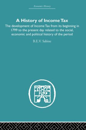 History of Income Tax: the Development of Income Tax from its beginning in 1799 to the present day related to the social, economic and political history of the period, 1st Edition (Paperback) book cover