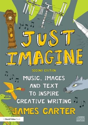 Just Imagine: Music, images and text to inspire creative writing, 2nd Edition (Paperback) book cover