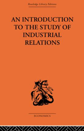An Introduction to the Study of Industrial Relations: 1st Edition (Paperback) book cover