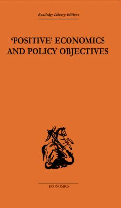 Positive Economics and Policy Objectives: 1st Edition (Paperback) book cover