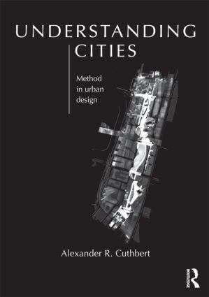 Understanding Cities: Method in Urban Design, 1st Edition (Paperback) book cover