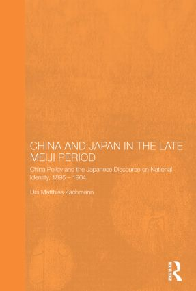 China and Japan in the Late Meiji Period: China Policy and the Japanese Discourse on National Identity, 1895-1904 (Paperback) book cover