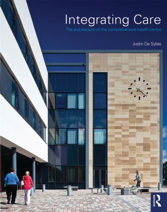 Integrating Care: The architecture of the comprehensive health centre book cover
