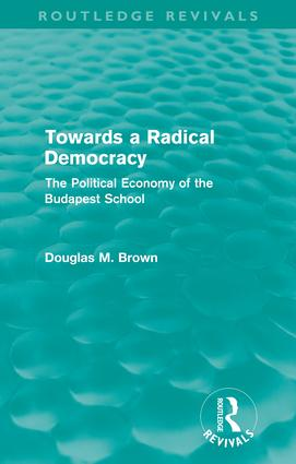 Towards a Radical Democracy (Routledge Revivals): The Political Economy of the Budapest School (Paperback) book cover