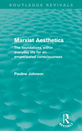 Marxist Aesthetics (Routledge Revivals): The foundations within everyday life for an emancipated consciousness (Paperback) book cover