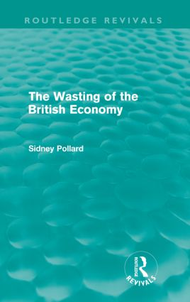 The Wasting of the British Economy (Routledge Revivials): 1st Edition (Paperback) book cover