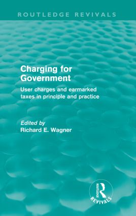 Charging for Government (Routledge Revivals): User Charges and Earmarked Taxes in Principle and Practice, 1st Edition (Paperback) book cover