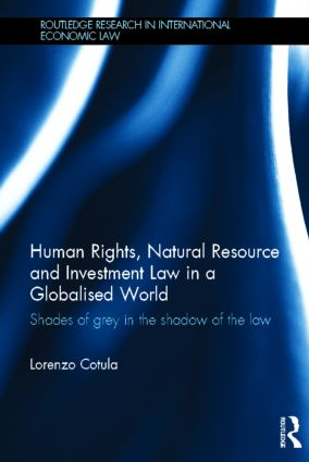 Human Rights, Natural Resource and Investment Law in a Globalised World: Shades of Grey in the Shadow of the Law (Hardback) book cover