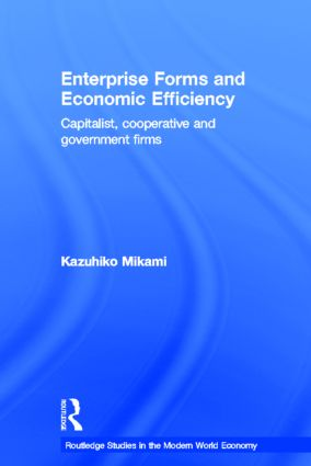 Enterprise Forms and Economic Efficiency: Capitalist, Cooperative and Government Firms (Hardback) book cover