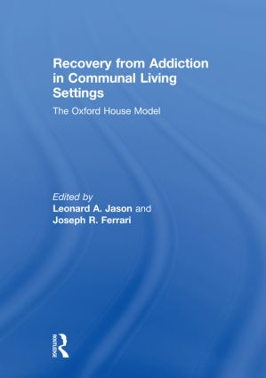 Recovery from Addiction in Communal Living Settings: The Oxford House Model, 1st Edition (Hardback) book cover