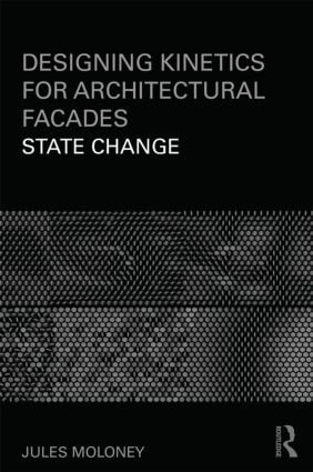Designing Kinetics for Architectural Facades: State Change, 1st Edition (Paperback) book cover