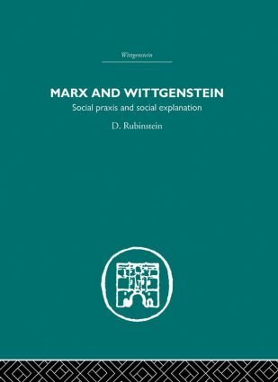 Marx and Wittgenstein: Social Praxis and Social Explanation (Paperback) book cover
